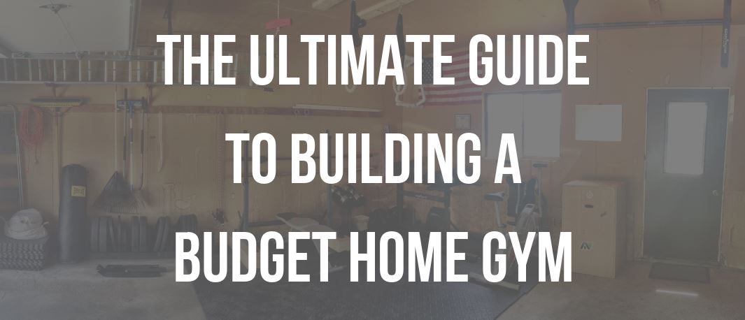 The Ultimate Guide to Building a Budget Home Gym - Garage